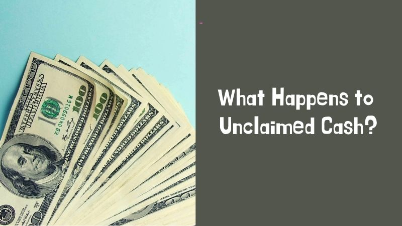 What Happens to Unclaimed Cash